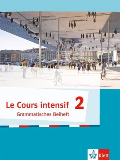 Le Cours intensif 2: Grammatisches Beiheft 2. Lernjahr (Le Cours intensif. Französisch als 3. Fremdsprache ab 2016)