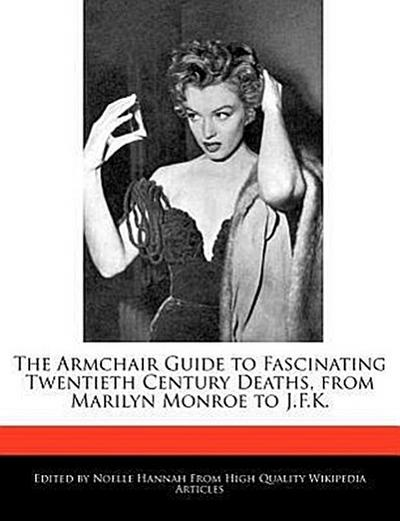 The Armchair Guide to Fascinating Twentieth Century Deaths, from Marilyn Monroe to J.F.K.