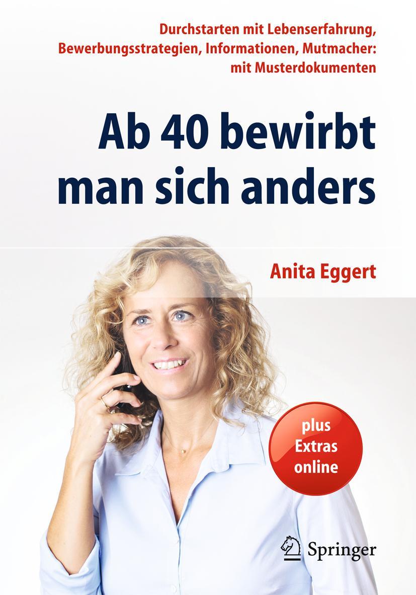 Anita Eggert / Ab 40 bewirbt man sich anders 9783642411700