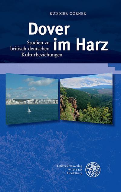 Dover im Harz: Studien zu britisch-deutschen Kulturbeziehungen (Beiträge zur neueren Literaturgeschichte, Band 299)