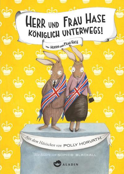 Herr und Frau Hase - Königlich unterwegs!; Herr und Frau Hase; Ill. v. Blackall, Sophie; Übers. v. Ott, Bernadette; Deutsch