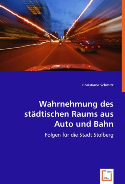 Wahrnehmung des städtischen Raums aus Auto und Bahn