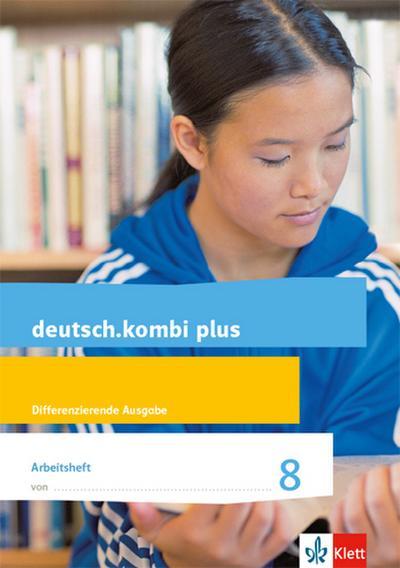 deutsch.kombi plus 8. Arbeitsheft mit Lösungsteil Klasse 8. Differenzierende Allgemeine Ausgabe