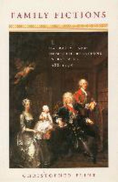 Family Fictions: Narrative and Domestic Relations in Britain, 1688-1798