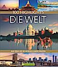 Highlights Die Welt: Die 100 Ziele, die Sie g ...