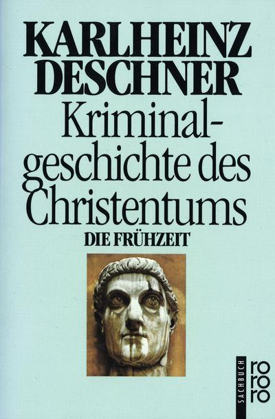 Kriminalgeschichte des Christentums 1. Die Frühzeit