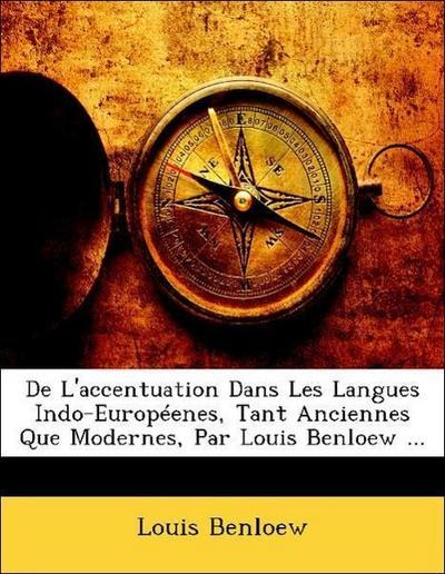 De L'accentuation Dans Les Langues Indo-Européenes, Tant Anciennes Que Modernes, Par Louis Benloew ...