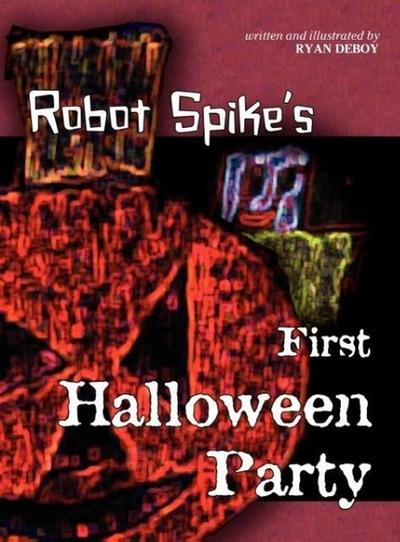 Robot Spike's First Halloween Party