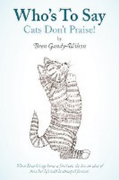 Who's to Say Cats Don't Praise!