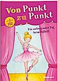 Von Punkt zu Punkt. Ein aufregender Tag beim Ballett; Malen nach Zahlen und Buchstaben; Von Punkt zu Punkt; Ill. v. Beurenmeister, Corina; Deutsch