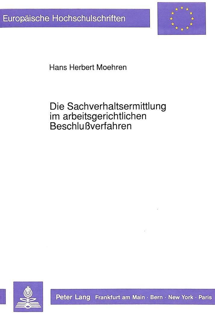 Die Sachverhaltsermittlung im arbeitsgerichtlichen Beschlußverfahren Hans H ...