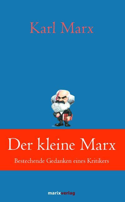 Der kleine Marx: Bestechende Gedanken eines Kritikers (Klassiker der Weltliteratur)