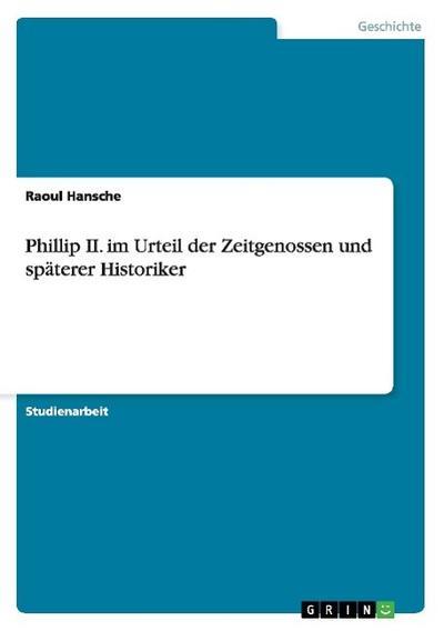 Phillip II. im Urteil der Zeitgenossen und späterer Historiker