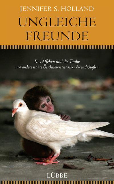 Ungleiche Freunde; Das Äffchen und die Taube. und andere wahre Geschichten tierischer Freundschaften; Deutsch