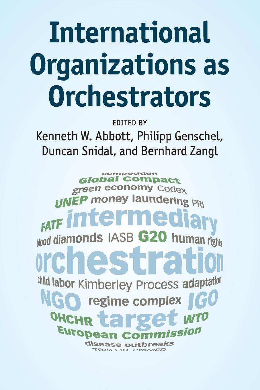International Organizations as Orchestrators | Kenneth W. Ab ... 9781107442696