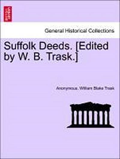 Suffolk Deeds. [Edited by W. B. Trask.] Liber VIII.