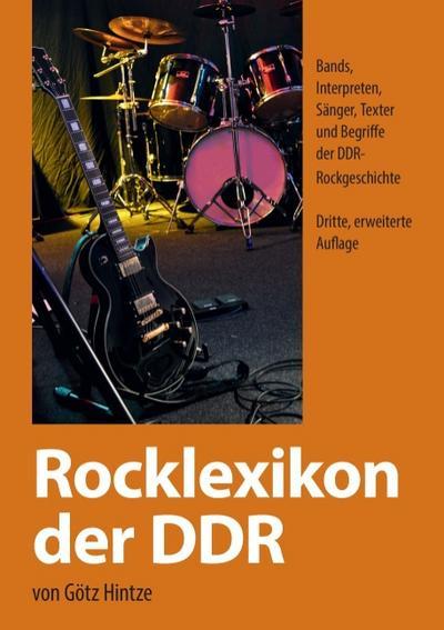 Rocklexikon der DDR: Bands,  Interpreten, Sänger, Texter  und Begriffe der DDR- Rockgeschichte