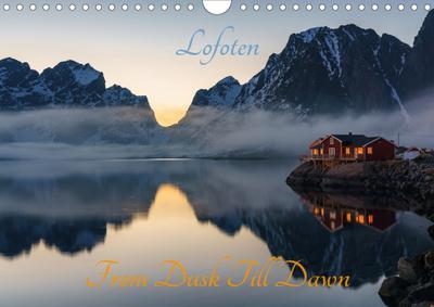 Lofoten - From Dusk Till Dawn (Wandkalender 2021 DIN A4 quer)