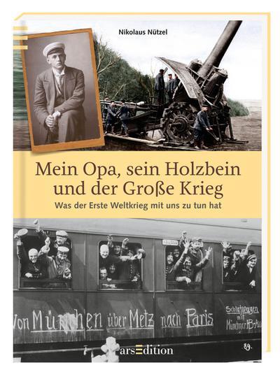 Mein Opa, sein Holzbein und der Große Krieg; Was der Erste Weltkrieg mit uns zu tun hat