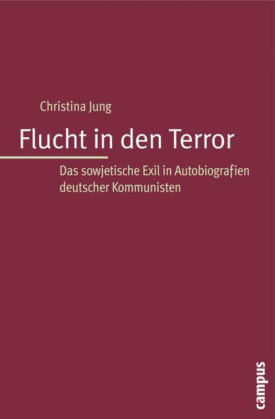 Flucht in den Terror: Das sowjetische Exil in Autobiographien deutscher Kommunisten