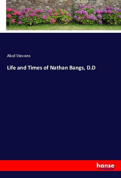 Life and Times of Nathan Bangs, D.D