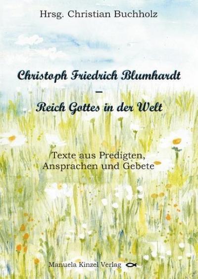 Christoph Friedrich Blumhardt - Reich Gottes in der Welt