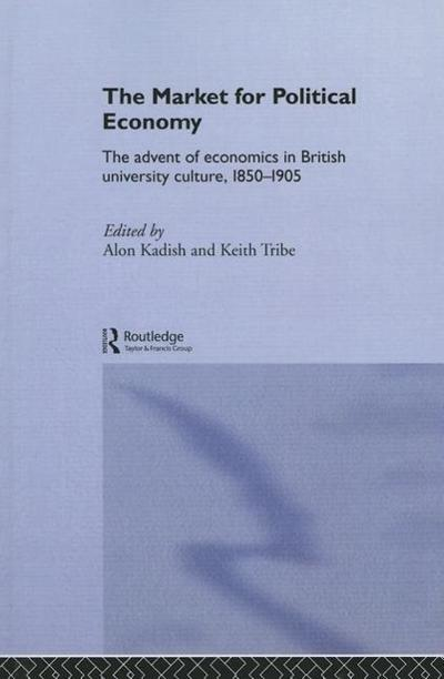 The Market for Political Economy: The Advent of Economics in British University Culture, 1850-1905