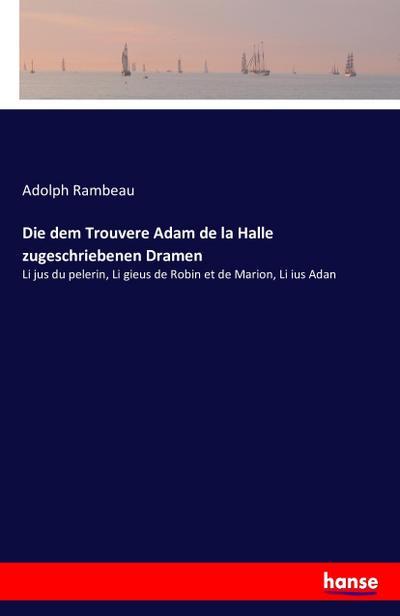 Die dem Trouvere Adam de la Halle zugeschriebenen Dramen