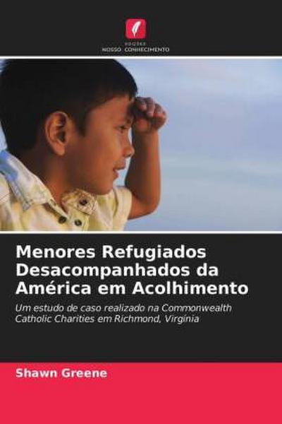 Menores Refugiados Desacompanhados da América em Acolhimento - Shawn Greene