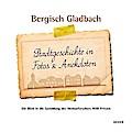 Bergisch Gladbach Stadtgeschichte in Fotos & Anedkdoten