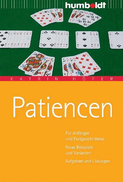 Patiencen. Für Anfänger und Fortgeschrittene. Neue Beispiele und Varianten. Aufgaben und Lösungen (humboldt - Freizeit & Hobby)