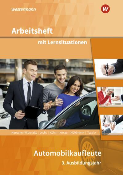 Automobilkaufleute. 3. Ausbildungsjahr: Arbeitsheft mit Lernsituationen