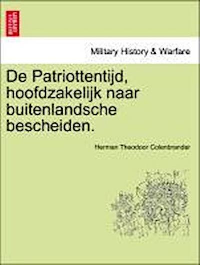 De Patriottentijd, hoofdzakelijk naar buitenlandsche bescheiden. DEEL III