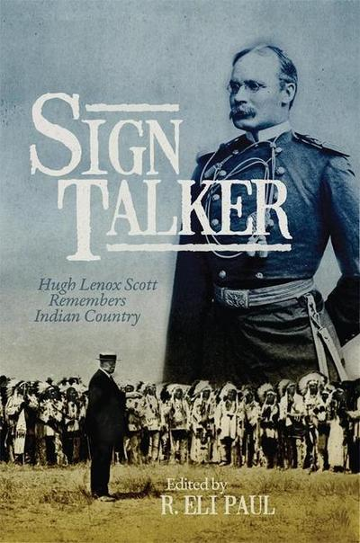 Sign Talker: Hugh Lenox Scott Remembers Indian Country