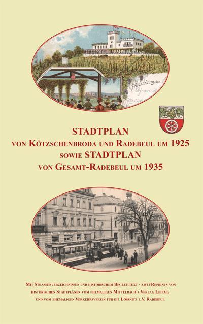 Stadtplan von Kötzschenbroda und Radebeul um 1925 sowie Gesamt-Radebeul um 1935.: Reprint von zwei historischen Stadtplänen