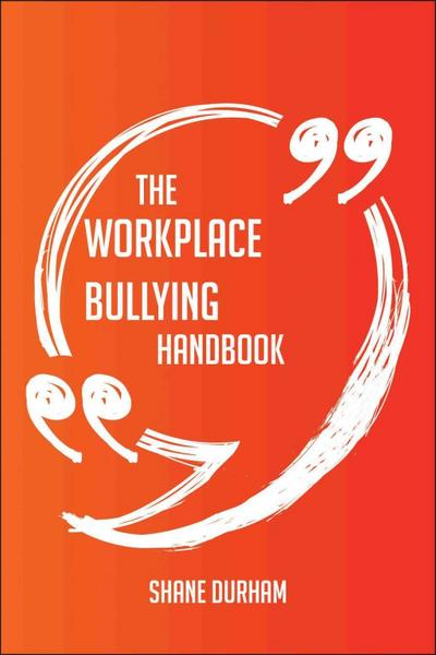The Workplace bullying Handbook - Everything You Need To Know About Workplace bullying
