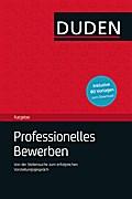 Duden Ratgeber - Professionelles Bewerben: Von der Stellensuche bis zum erfolgreichen Vorstellungsgespräch