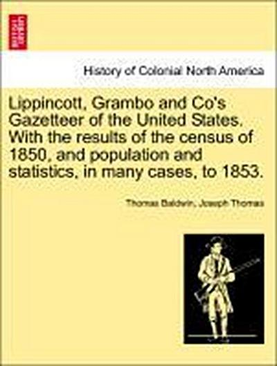 Lippincott, Grambo and Co's Gazetteer of the United States. With the results of the census of 1850, and population and statistics, in many cases, to 1853.