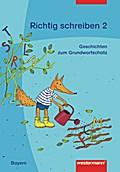 Richtig schreiben 2. Geschichten zum bayerisc ...