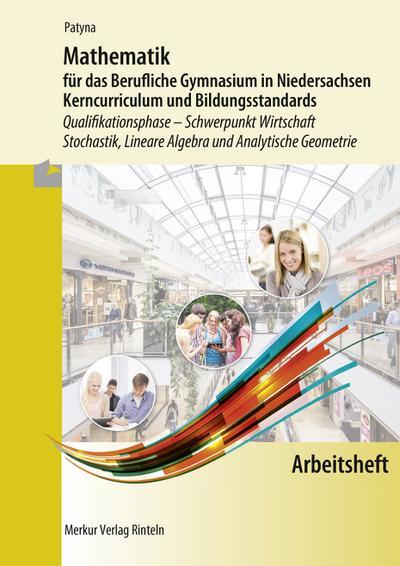 Arbeitsheft - Mathematik für das Berufliche Gymnasium in Niedersachsen Kerncurriculum und Bildungsstandards