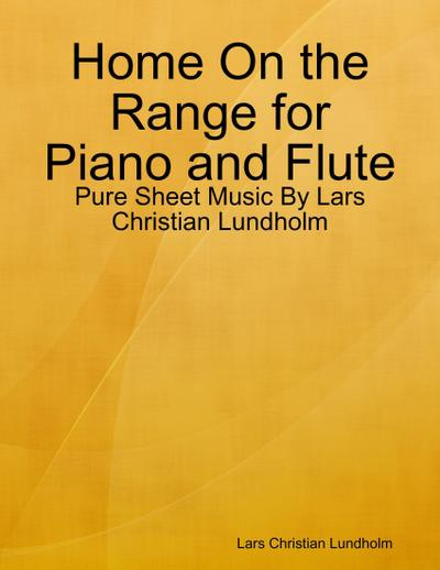 Home On the Range for Piano and Flute - Pure Sheet Music By Lars Christian Lundholm