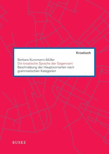 Die kroatische Sprache der Gegenwart: Beschreibung der Hauptwortarten nach  ...
