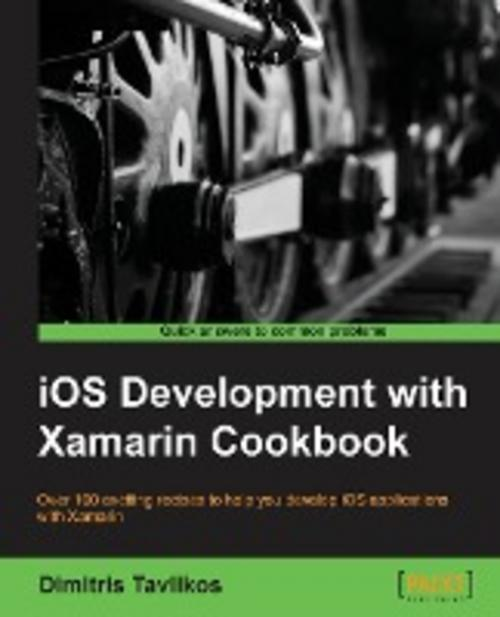 IOS Development with Xamarin Cookbook Dimitris Tavlikos