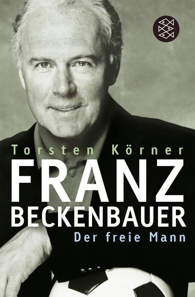 Franz Beckenbauer: Der freie Mann