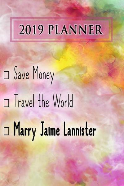 2019 Planner: Save Money, Travel the World, Marry Jaime Lannister: Jaime Lannister 2019 Planner