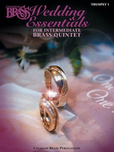 The Canadian Brass Wedding Essentials - Trumpet 1: 12 Intermediate Pieces for Brass Quintet