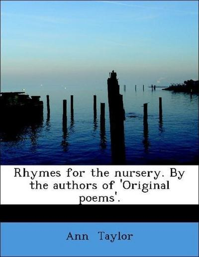 Rhymes for the nursery. By the authors of 'Original poems'.