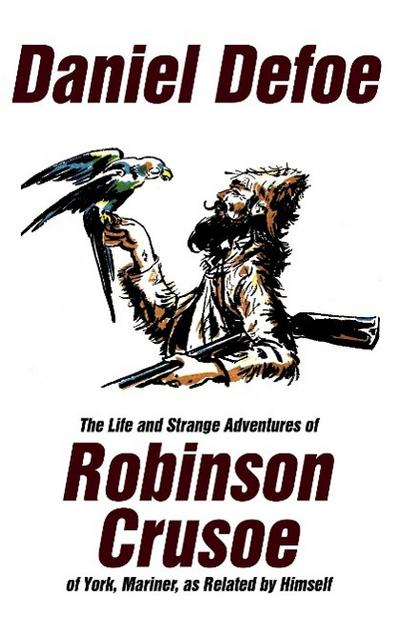 The Life and Strange Adventures of Robinson Crusoe, of York, Mariner, as Related by Himself