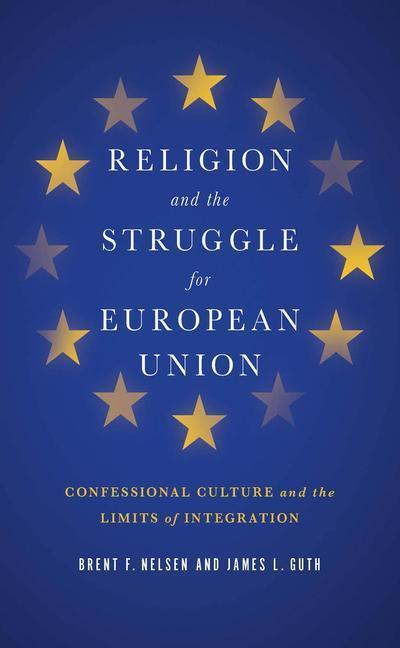 Religion and the Struggle for European Union: Confessional Culture and the Limits of Integration