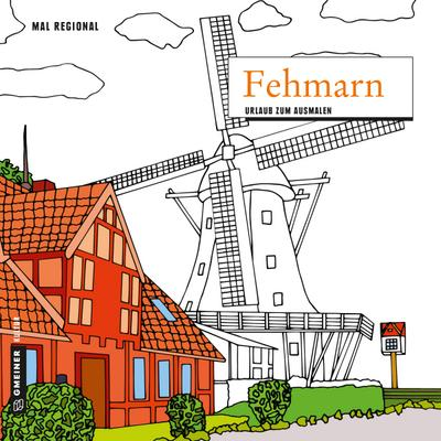 MAL REGIONAL - Fehmarn; Urlaub zum Ausmalen; MALRegional im GMEINER-Verlag; Deutsch; 21x21 cm
